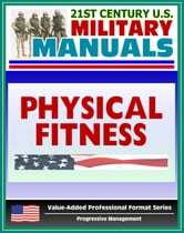 21st Century U.S. Military Manuals: Physical Fitness Training FM 21-20 - Exercise, Conditioning, Muscle Groups (Value-Added Professional Format Series) ebook by Progressive Management