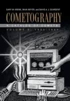 Cometography: Volume 6, 1983–1993 - A Catalog of Comets ebook by Gary W. Kronk, Maik Meyer, David A. J. Seargent