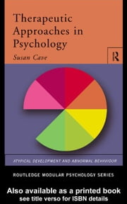 Therapeutic Approaches in Psychology ebook by Cave, Sue