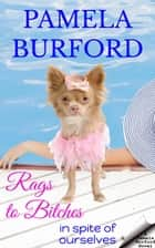Rags to Bitches - In Spite of Ourselves ebook by Pamela Burford