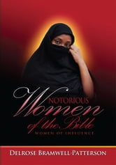 NOTORIOUS WOMEN OF THE BIBLE:WOMEN OF INFLUENCE ebook by DELROSE BRAMWELL-PATTERSON