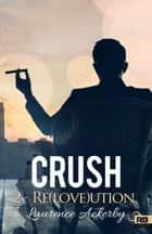Re(love)ution - Crush, T2 ebook by Laurence Ackerby