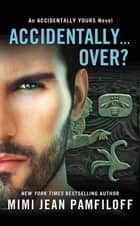 Accidentally...Over? ebook by Mimi Jean Pamfiloff