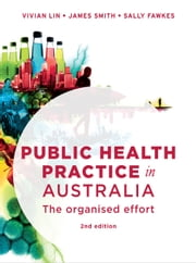 Public Health Practice in Australia - The organised effort ebook by Vivian Lin,James Smith,Sally Fawkes