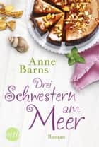 Drei Schwestern am Meer ebook by Anne Barns