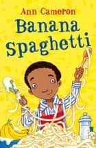 Banana Spaghetti ebook by Ann Cameron