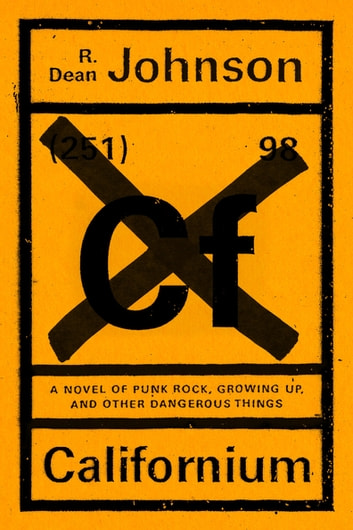 Californium - A Novel of Punk Rock, Growing Up, and Other Dangerous Things ebook by R. Dean Johnson