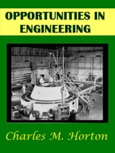 OPPORTUNITIES IN ENGINEERING ebook by Charles M. Horton