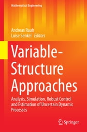 Variable-Structure Approaches - Analysis, Simulation, Robust Control and Estimation of Uncertain Dynamic Processes ebook by Andreas Rauh,Luise Senkel