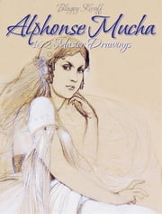 Alphonse Mucha: 162 Master Drawings ebook by Blagoy Kiroff