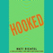 Hooked - A Thriller About Love and Other Addictions audiobook by Matt Richtel