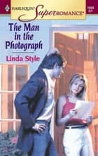 The Man in the Photograph ebook by Linda Style