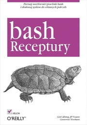 Bash. Receptury ebook by Carl Albing,JP Vossen,Cameron Newham
