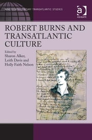 Robert Burns and Transatlantic Culture ebook by Dr Holly Faith Nelson,Dr Sharon Alker,Professor Leith Davis,Dr Kevin Hutchings,Dr Julia M Wright