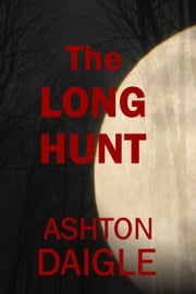The Long Hunt ebook by Ashton Daigle