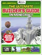 Gamesmaster Presents: The Ultimate Minecraft Builder ebook by Future Publishing