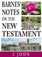 Barnes' Notes on the New Testament-Book of 2nd John ebook by Albert Barnes