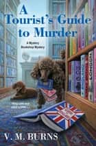 A Tourist's Guide to Murder ebook by V.M. Burns