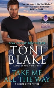 Take Me All the Way - A Coral Cove Novel ebook by Toni Blake