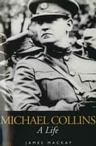 Michael Collins - A Life ebook by
