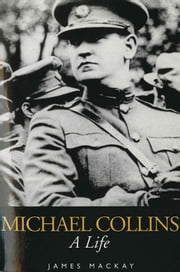 Michael Collins - A Life ebook by Dr James Mackay