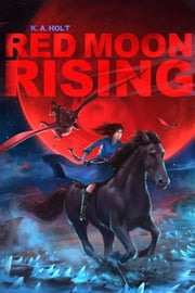 Red Moon Rising ebook by K. A. Holt