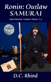 Ronin: Outlaw Samurai - Agent Samurai, Vampire-Hunter #4 ebook by D.C. Rhind