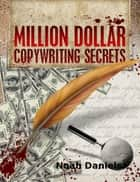 Million Dollar Copywriting Secrets ebook by Noah Daniels