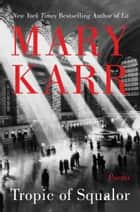 Tropic of Squalor - Poems ebook by Mary Karr