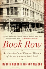 Book Row - An Anecdotal and Pictorial History of the Antiquarian Book Trade ebook by Marvin Mondlin, Roy Meador