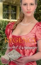 Regency: Mischief & Marriage: Secret Heiress / Bartered Bride (Mills & Boon M&B) ebook by Anne Herries