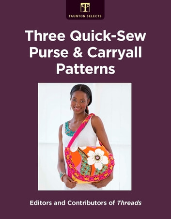 Three Quick-Sew Purse & Carryall Patterns ebook by Editors of Threads