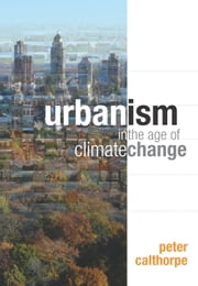 Urbanism in the Age of Climate Change ebook by Peter Calthorpe