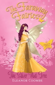 The Silver Nut Tree - The Faraway Fairies: Book Twelve ebook by Eleanor Coombe,Andrew Smith