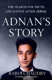 Adnan's Story - The Search for Truth and Justice After Serial ebook by Rabia Chaudry