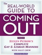 The Real-World Guide to Coming Out ebook by Sally Chew,Steven Petrow