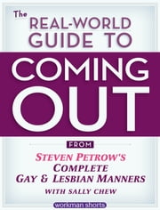 The Real-World Guide to Coming Out - From Steven Petrow's Complete Gay & Lesbian Manners: A Workman Short ebook by Sally Chew,Steven Petrow