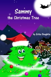 Sammy the Christmas Tree ebook by Erika Doughtie