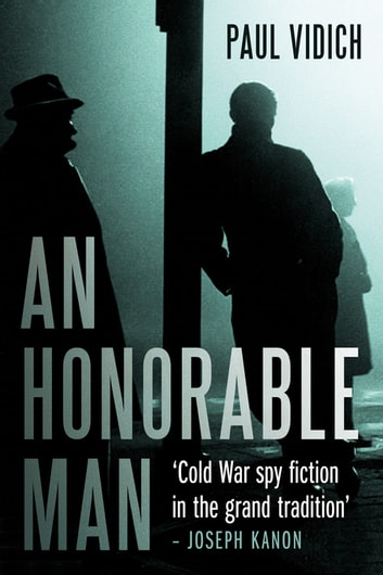 An Honorable Man - A Cold War Spy Thriller ebook by Paul Vidich