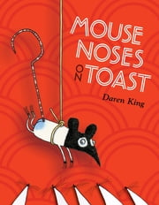 Mouse Noses on Toast ebook by Daren King,David Roberts