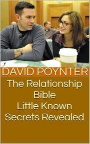 The Relationship Bible: Little Known Secrets Revealed ebook by David Poynter