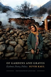 Of Gardens and Graves - Kashmir, Poetry, Politics ebook by Kobo.Web.Store.Products.Fields.ContributorFieldViewModel