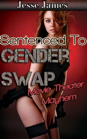 Sentenced to Gender Swap: Movie Theater Mayhem - Sentenced to Gender Swap, #7 ebook by Jesse James