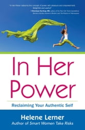 In Her Power - Reclaiming Your Authentic Self ebook by Helene Lerner