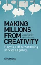 Making Millions From Creativity ebook by Rupert Ashe