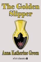 The Golden Slipper ebook by Anna Katharine Green