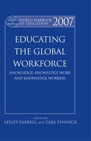 World Yearbook of Education 2007 - Educating the Global Workforce: Knowledge, Knowledge Work and Knowledge Workers ebook by Lesley Farrell,Tara Fenwick