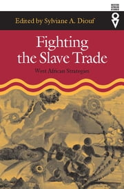 Fighting the Slave Trade - West African Strategies ebook by Sylviane A. Diouf