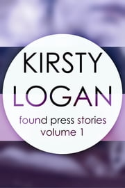 Kirsty Logan - Found Press Stories Volume 1 ebook by Kirsty Logan