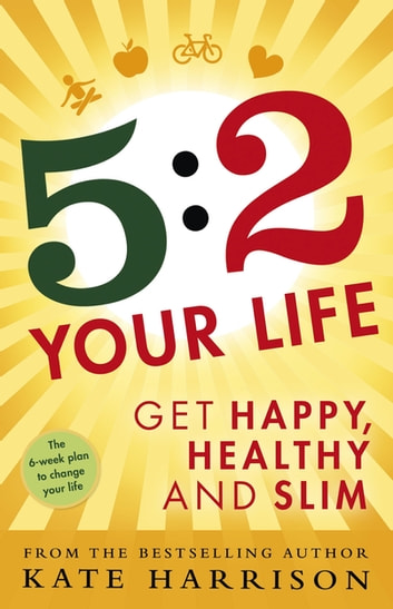 5:2 Your Life - Get Happy, Healthy and Slim ebook by Kate Harrison